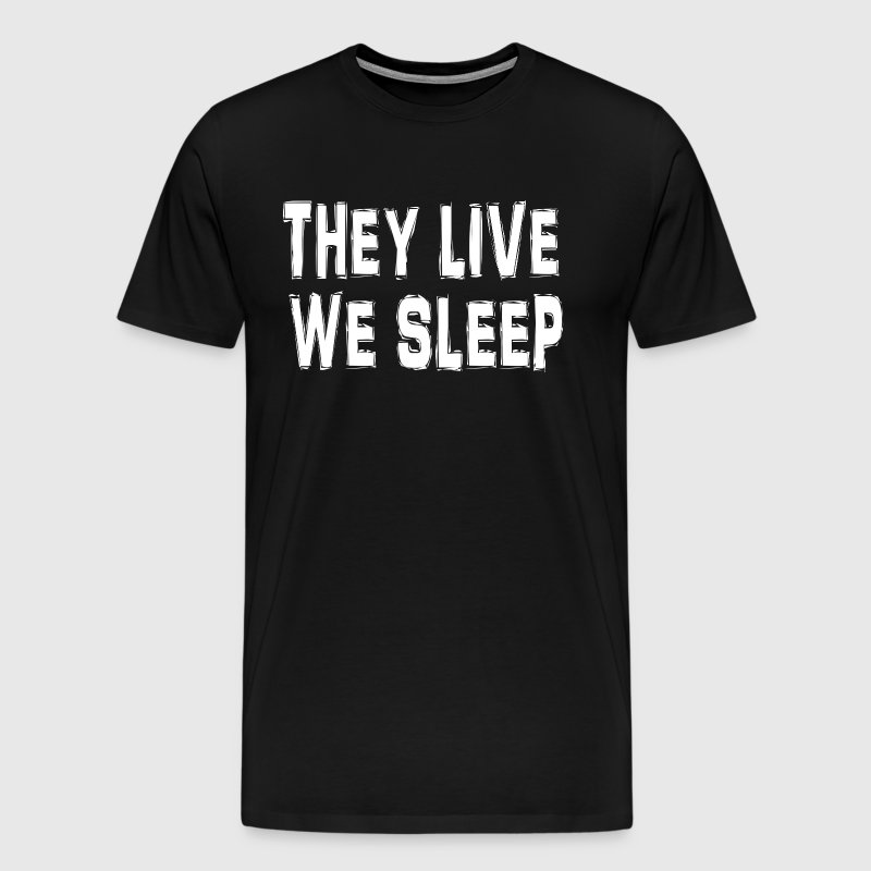 They Live We Sleep - Men's Premium T-Shirt