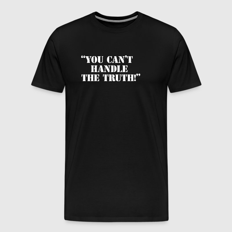 You Can't Handle The Truth - Men's Premium T-Shirt
