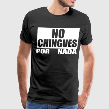 No Chingues - Men's Premium T-Shirt
