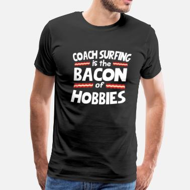Surfing Coach Coach Surfing Is The Bacon Of Hobbies T-Shirt - Men's Premium T-Shirt