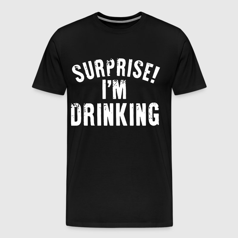 surprise i m drinking - Men's Premium T-Shirt