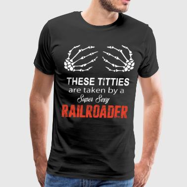 These Titties are taken by a Super Sexy Railroader - Men's Premium T-Shirt