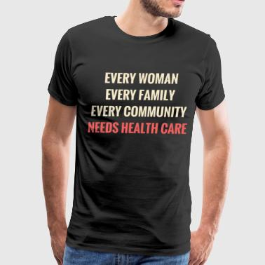 Every community needs health care - Men's Premium T-Shirt