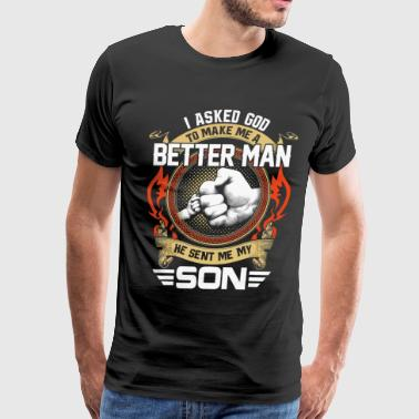 I asked God to make me a better man - Men's Premium T-Shirt