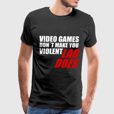 VIDEO GAMES DON T MAKE VOU VIOLENT LAG DOES - Men's Premium T-Shirt