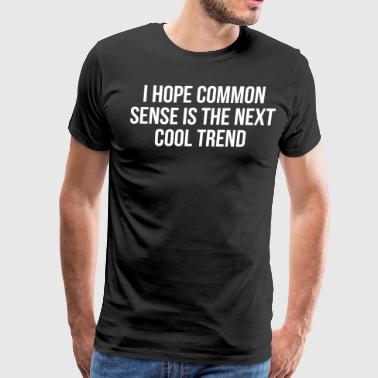Funny Common Sense Cool Trend T-shirt - Men's Premium T-Shirt