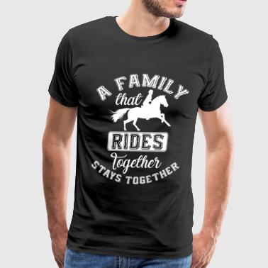 Family That Rides Together Stays Together T Shirt - Men's Premium T-Shirt