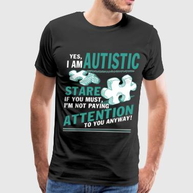 Yes I Am Autistic T Shirt - Men's Premium T-Shirt