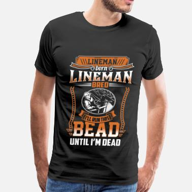 Lineman Hurricane Lineman - I'll run this bead until I'm dead - Men's Premium T-Shirt