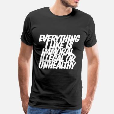 Immoral Everything I like is immoral, illegal or unhealthy - Men's Premium T-Shirt
