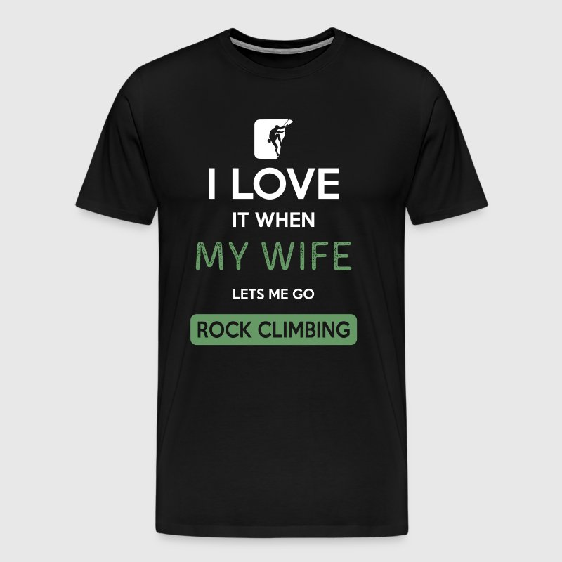 I love it when my wife lets me go Rock climbing - Men's Premium T-Shirt
