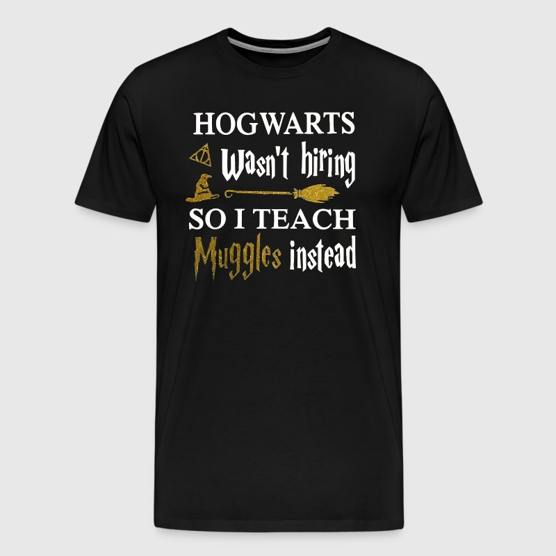 Humorous Teacher T Shirt I Teach Muggles Instead - Men's Premium T-Shirt