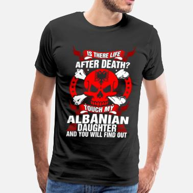 Funny Albanian Touch My Albanian Daughter - Men's Premium T-Shirt
