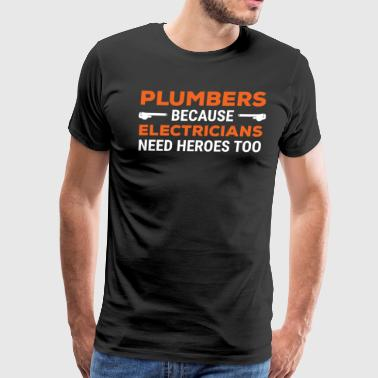 Plumbers Electricians Heroes Funny Gift T-shirt - Men's Premium T-Shirt