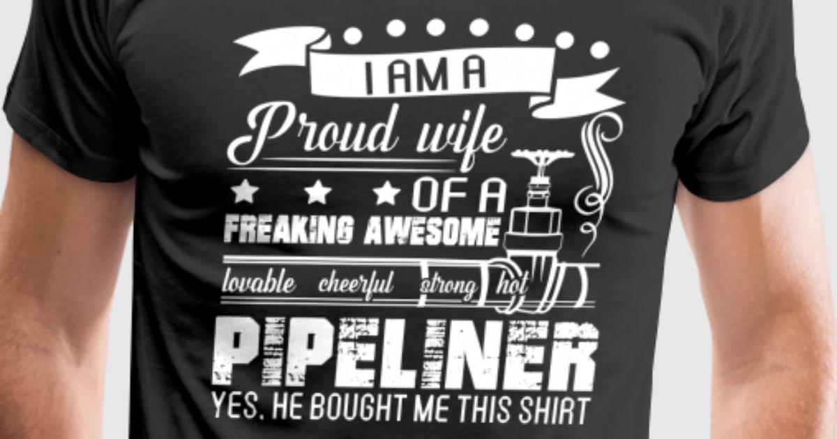 Proud pipeliner wife shirt by spreadshirt Liner 4 50 x 1 20
