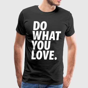 Do What You Love do what you love - Men's Premium T-Shirt