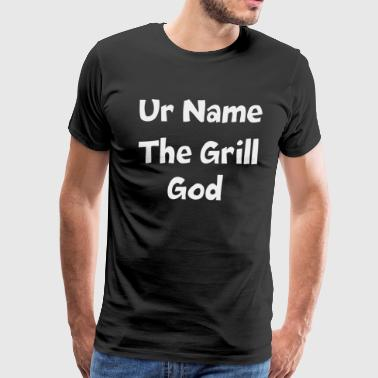 Ur name the grill god - Men's Premium T-Shirt