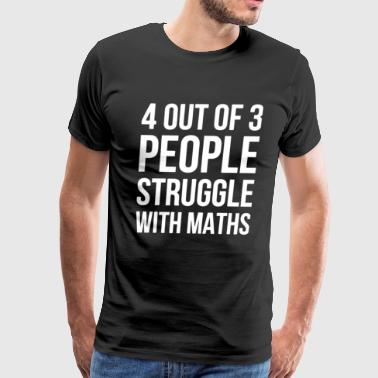 4 Out Of 3 People Struggle With Maths - Men's Premium T-Shirt