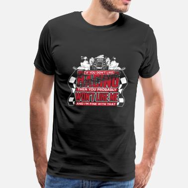 Standardbred Racing - You probably won't like me and I'm fine - Men's Premium T-Shirt
