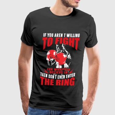 Kickboxing - If you aren't willing to fight for wh - Men's Premium T-Shirt