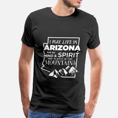 State Of Mind Arizona - My mind & spirit are in the mountains - Men's Premium T-Shirt