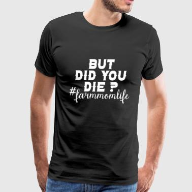 But did you die farm mom life awesome t-shirt - Men's Premium T-Shirt