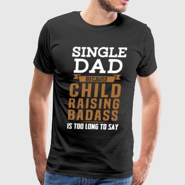 Badass Single Dad Shirt - Men's Premium T-Shirt