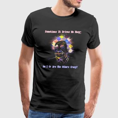Am I or are the others crazy - Einstein Fun Art - Men's Premium T-Shirt