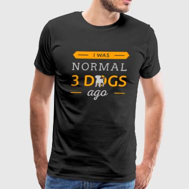 I was normal 3 Dogs ago - Men's Premium T-Shirt