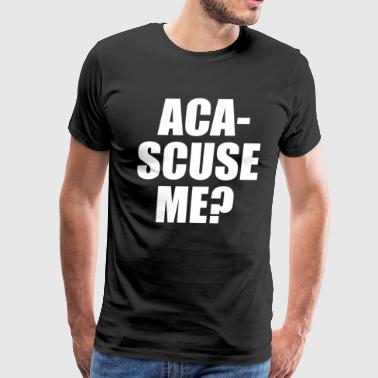 Rebel Wilson Aca-Scuse Me? Pitch Perfect Quote - Men's Premium T-Shirt
