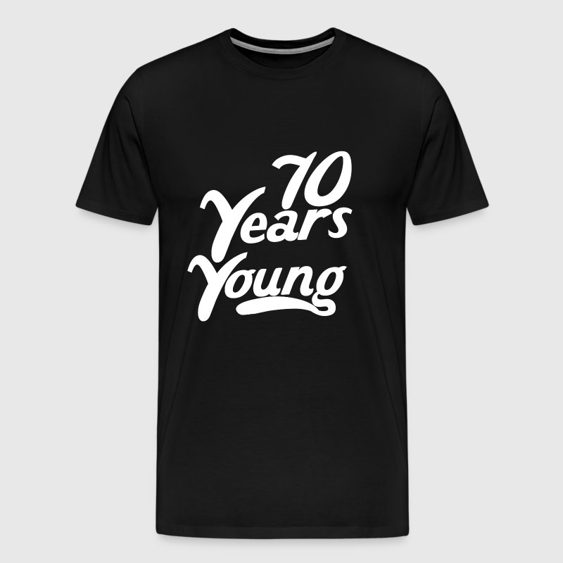 70 Years Young Funny 70th Birthday - Men's Premium T-Shirt