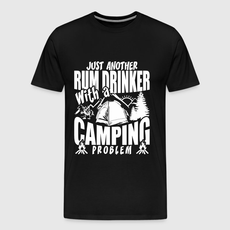 Just Another Rum Drinker With A Camping Problem - Men's Premium T-Shirt