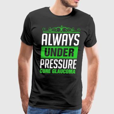 Always Under Pressure Cure Glaucoma - Men's Premium T-Shirt