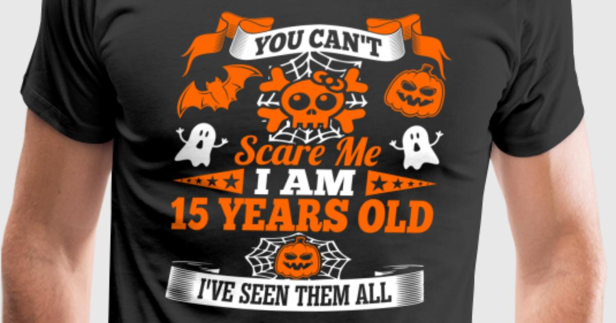 You cant scare me im 15 years old seen halloween t shirt for T shirts for 15 year olds