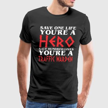 Save One Life Hero Hundred Loves Traffic Warden - Men's Premium T-Shirt