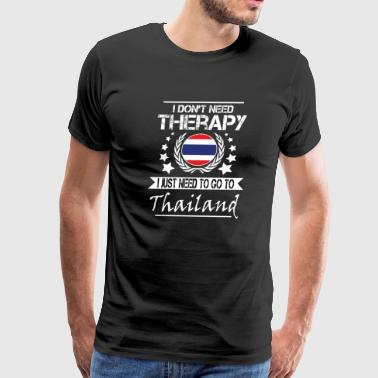 I Don't Need Therapy I Just Need To Go To Thailand - Men's Premium T-Shirt