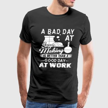 Soap Making A Bad Day At Soap Making - Men's Premium T-Shirt