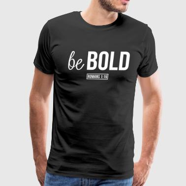 Be Bold (Romans 1:16) - Men's Premium T-Shirt