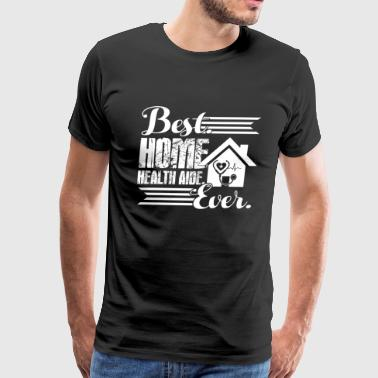Best Home Health Aide Ever Shirt - Men's Premium T-Shirt