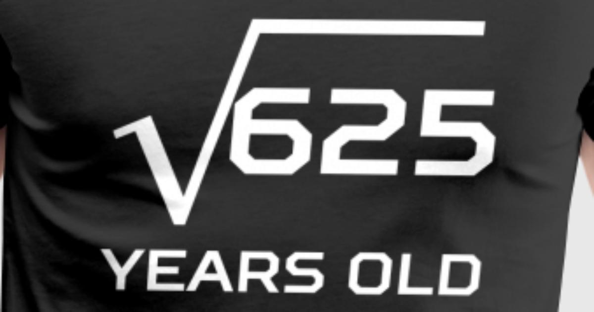 Square Root 625 Funny 25 Years Old 25th Birthday By Awesome Shirts