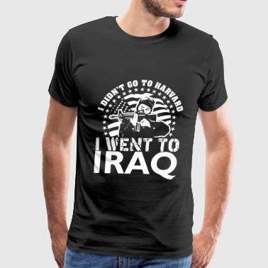 Army Man Freedom I Didn't Go To Harvard I Went To Iraq - Men's Premium T-Shirt