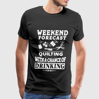 Fat Chance Quilting - Quilting with a chance of drinking tee - Men's Premium T-Shirt