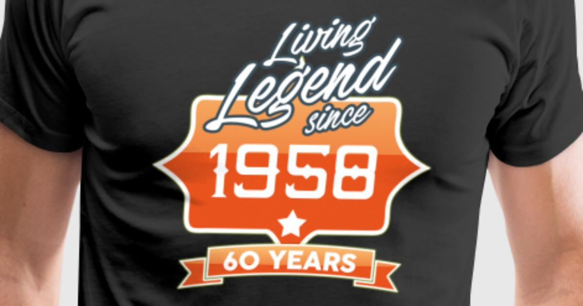 Living Legend Since 1958 60th Birthday Gift Idea T Shirt Spreadshirt