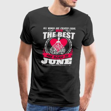 All Women Created Equal But Best Born In June - Men's Premium T-Shirt