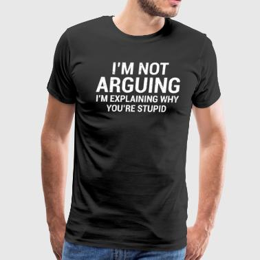 I'm Not Arguing Lawyer Attorney Stupid T-Shirt - Men's Premium T-Shirt