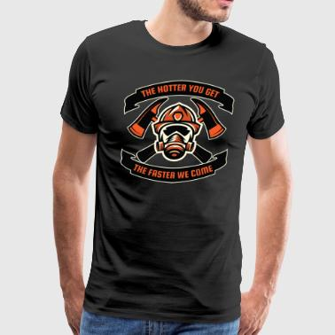 Firefighter Helmet The Hotter You Get The Faster We Come | Saying - Men's Premium T-Shirt