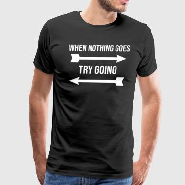 When Nothing Goes Right Try Going Left T-Shirt - Men's Premium T-Shirt