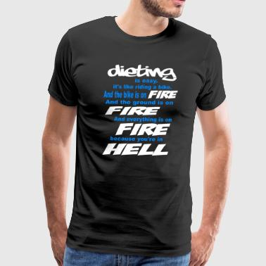 DIETING IS LIKE RIDING A BIKE THAT IS ON FIRE - Men's Premium T-Shirt