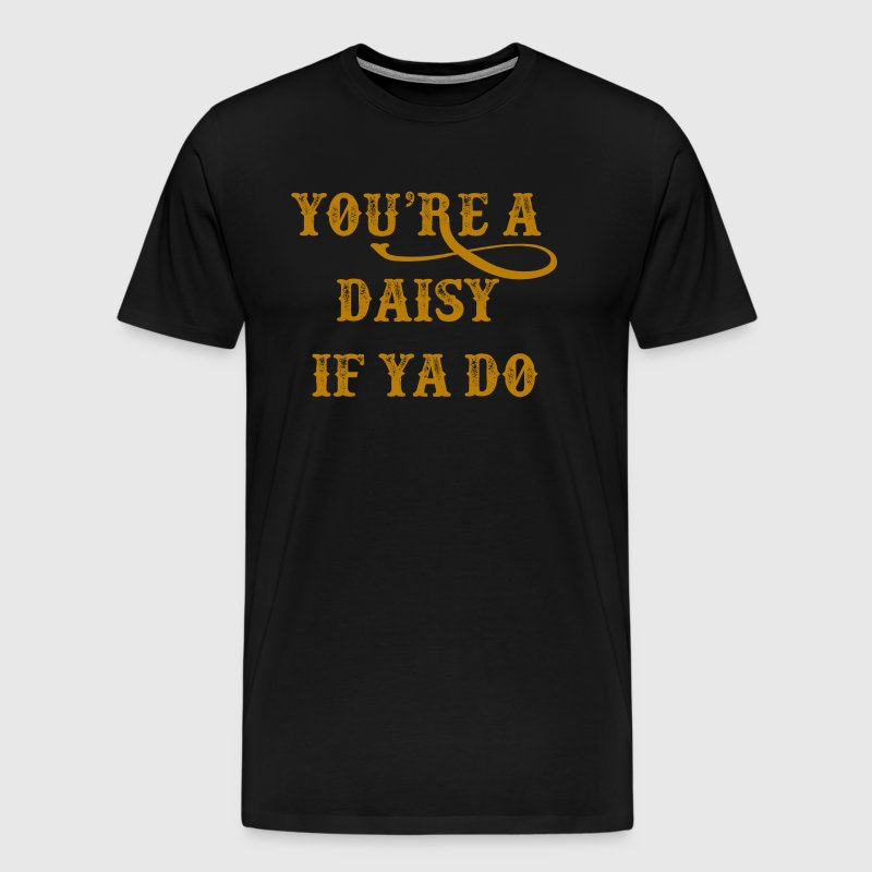 Tombstone - You're A Daisy If Ya Do - Men's Premium T-Shirt