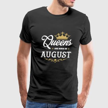 August Queens Are Born In August - Birthday T-Shirt - Men's Premium T-Shirt